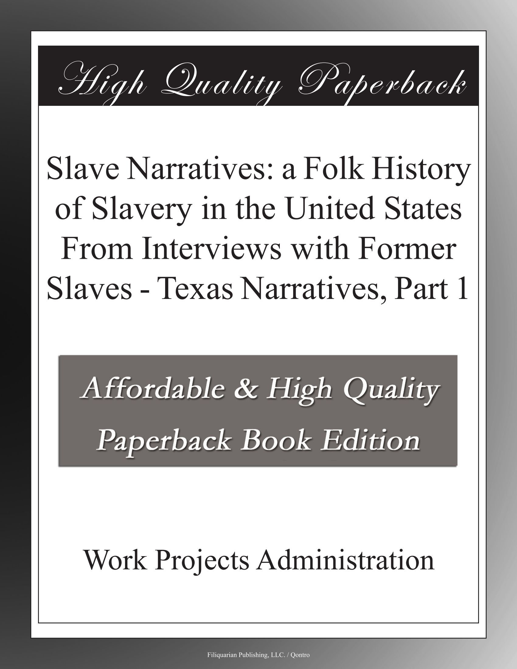 Read Online Slave Narratives: a Folk History of Slavery in the United States From Interviews with Former Slaves - Texas Narratives, Part 1 PDF