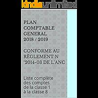 PLAN COMPTABLE GENERAL 2018 / 2019  conforme au règlement n°2014-03 de l'ANC: Liste complète des comptes de la classe 1 à la classe 8 (French Edition)