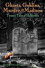Ghosts, Goblins, Murder, & Madness: Twenty Tales of Halloween (English Edition) eBook Kindle