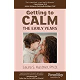 Getting to Calm, The Early Years: Cool-headed Strategies for Raising Caring, Happy, and Independent 3-7 Year Olds
