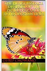 The Heart-Essence Dhāraṇī of the Prajñā-pāramitā Sūtra in 25,000 Lines: From 'Dhāraṇīs Which Condense the Essence of the Kangyur' Kindle Edition