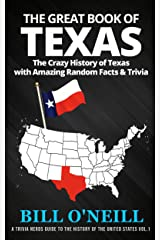 The Great Book of Texas: The Crazy History of Texas with Amazing Random Facts & Trivia (A Trivia Nerds Guide to the History of the United States 1) Kindle Edition
