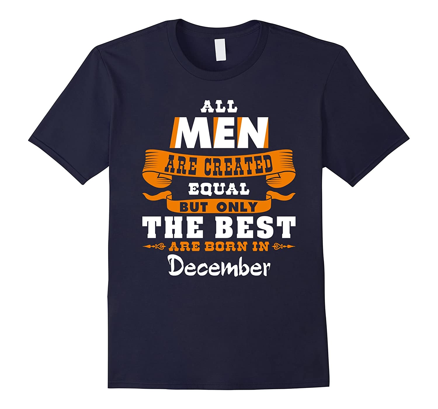 All Men Are Created Equal The Best Are Born in December Gift