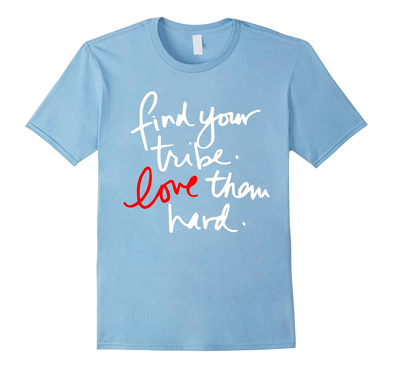 Find your tribe love them hard tshirt great gift for all-ANZ