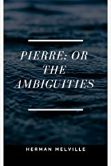 Pierre; or The Ambiguities Kindle Edition