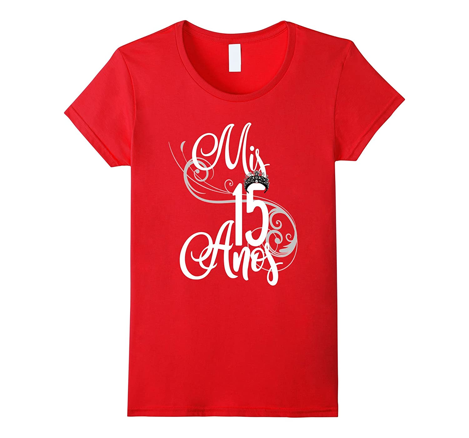 Quinceanera Birthday Shirt 15th 15 Fifteen Mis Anos-Teehay