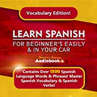Learn Spanish for Beginner's Easily & in Your Car! Vocabulary Edition!: Contains over 1500 Spanish Language Words & Phrases! Master Spanish Vocabulary & Spanish Verbs (Immersion Language Audiobooks)