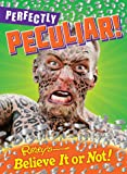 Ripley's Believe It or Not: Perfectly Peculiar!: NON RETURNABLE (CURIO)