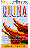 China: A History of China and East Asia: Ancient China, Economy, Communism, Capitalism, Culture, Martial Arts, Medicine, Military, People including Mao Zedong, Confucius, and Sun Tzu [3rd Edition]