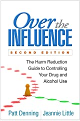 Over the Influence, Second Edition: The Harm Reduction Guide to Controlling Your Drug and Alcohol Use Kindle Edition