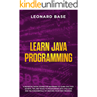 Learn Java Programming: A Definitive Crash Course For Beginners To Learn Java Fast. Secrets, Tips and Tricks To…
