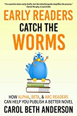 Early Readers Catch the Worms: How Alpha, Beta, & ARC Readers Can Help You Publish a Better Novel Kindle Edition