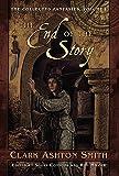 The Collected Fantasies of Clark Ashton Smith Volume 1: The End Of The Story: The Collected Fantasies, Vol. 1