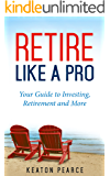 Retire Like A Pro: Your Guide To Investing, Retirement And More (Investing, Personal Finance, Stock Market Investing, Finance Books , Investments)