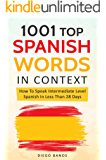 1001 Top Spanish Words In Context: How To Speak Intermediate Level Spanish In Less Than 28 Days