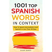 1001 Top Spanish Words In Context: How To Speak Intermediate Level Spanish In Less Than 28 Days (English Edition)