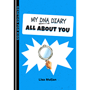 My DNA Diary: All about YOU (Genetics for Kids Series Book 2)