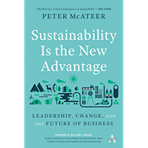 Sustainability Is the New Advantage: Leadership, Change, and the Future of Business (Anthem Environment and…