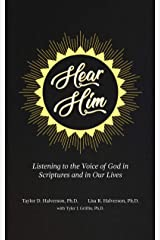 Hear Him: Listening to the Voice of God in Scriptures and in Our Lives Kindle Edition