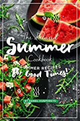 The Relaxed Summer Cookbook: Summer Recipes for Good Times! Kindle Edition