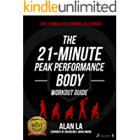 The 21-Minute Peak Performance Body Workout Guide: Feel Stronger. Look Stronger. Be Stronger.