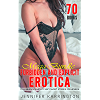 Forbidden And Explicit Erotica Mega Bundle - 70 Lesbian Steamy FF Sexy Short Stories: Taboo First Time Hot FFF Threesome…