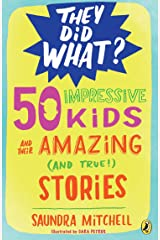 50 Impressive Kids and Their Amazing (and True!) Stories (They Did What?) Paperback