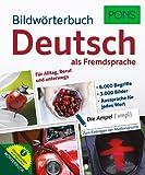 PONS Bildwörterbuch Deutsch als Fremdsprache: Mit 6.000 Begriffen und Redewendungen in 3.000 topaktuellen Bildern für Alltag, Beruf und unterwegs. Mit Wörterbuch-Download