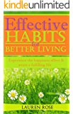 Effective Habits for Better Living: Experience the happiness effect & attain a fulfilling life
