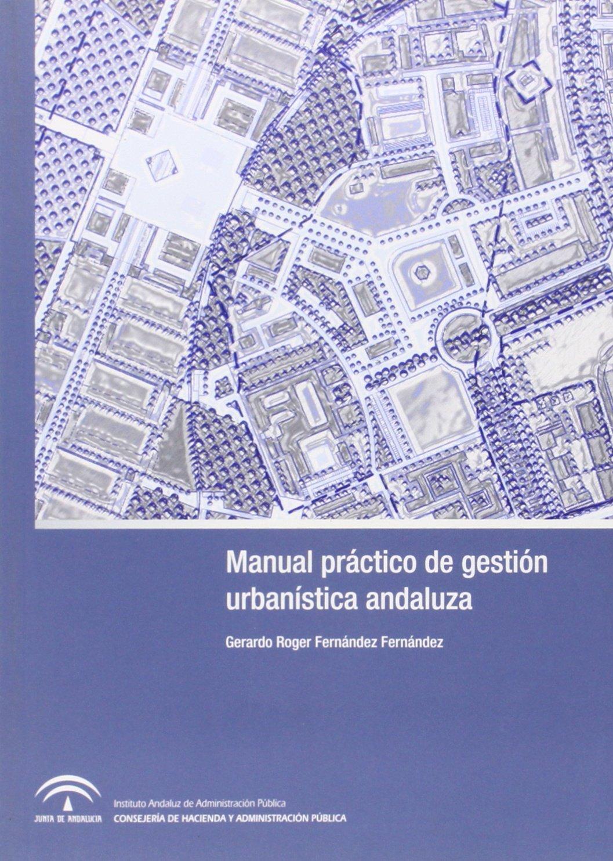 Manual práctico de gestión urbanística andaluza: innovaciones instrumentales en la ley de modificación 2/2012 de Ordenación Urbanística de Andalucía (Estudios)
