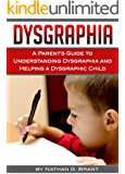 Dysgraphia: A Parent's Guide to Understanding Dysgraphia and Helping a Dysgraphic Child