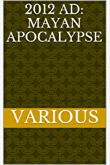 2012 AD: Mayan Apocalypse Kindle Edition