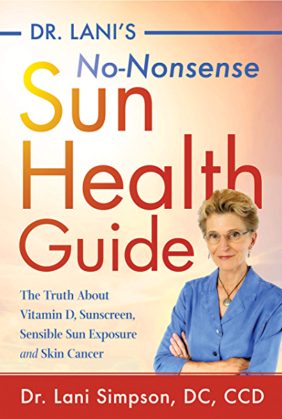 Dr Lani S No Nonsense Sun Health Guide The Truth About Vitamin D Sunscreen Sensible Sun Exposure And Skin Cancer Kindle Edition By Simpson Lani Dr Health Fitness Dieting Kindle Ebooks
