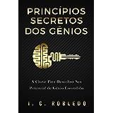 Princípios Secretos dos Gênios: A Chave Para Descobrir Seu Potencial de Gênio Escondido (Domine Sua Mente, Transforme Sua Vid