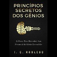 Princípios Secretos dos Gênios: A Chave Para Descobrir Seu Potencial de Gênio Escondido