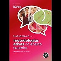 Metodologias Ativas no Ensino Superior: O Protagonismo do Aluno (Desafios da Educação)