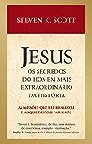 Jesus: Os segredos do homem mais extraordinário da história: As missões que ele realizou e as que deixou para nós