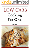 Low Carb Recipes For One: Easy And Delicious Low Carb Recipes For One (Low Carb Cookbook)