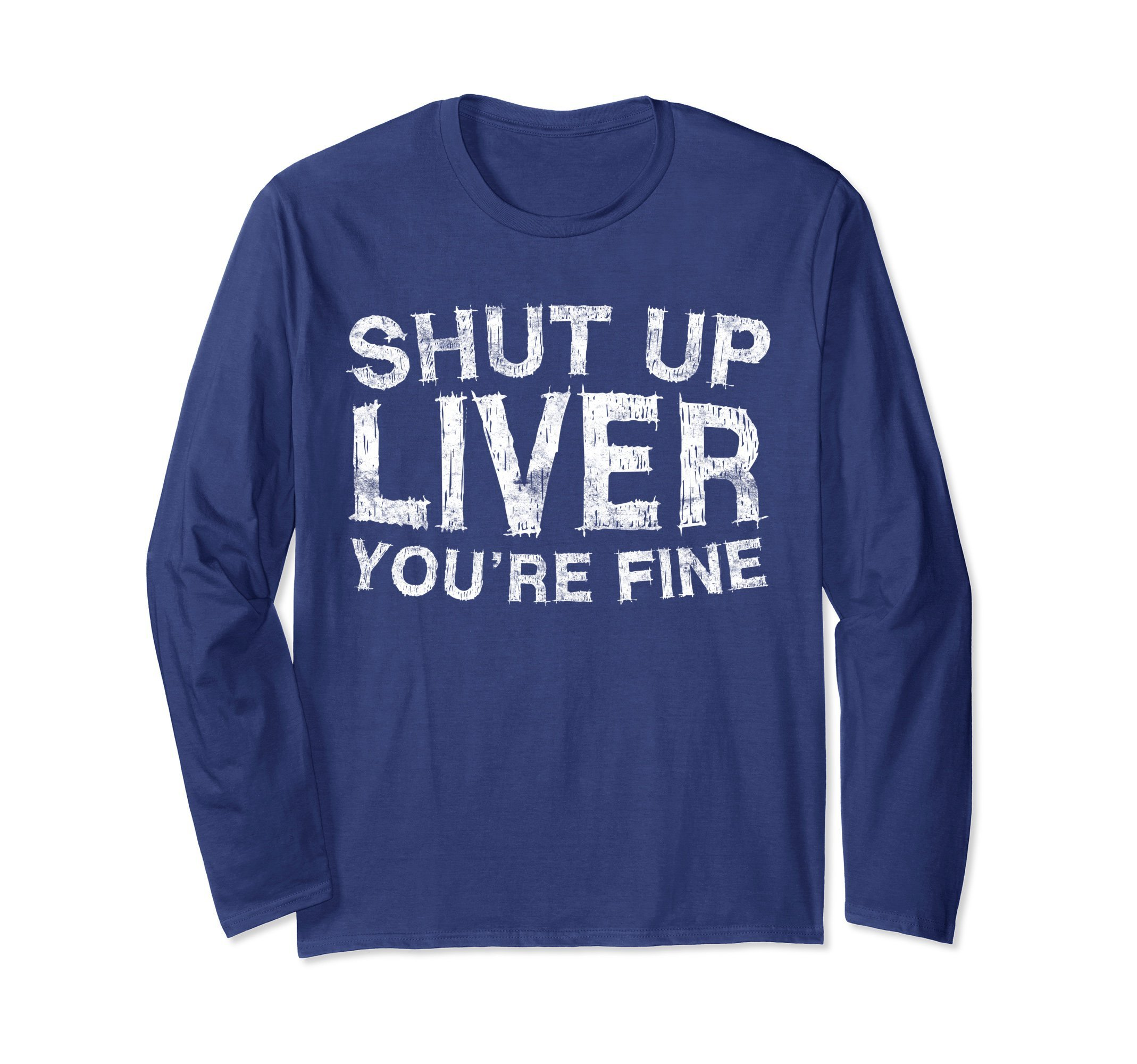 Unisex Shut Up Liver You're Fine Long Sleeve Shirt Funny Drinking XL Navy
