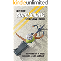 Bicycling Street Smarts CyclingSavvy Edition: Discover the joy of riding confidently, legally, and safely. (Street Smarts CS Book 1)