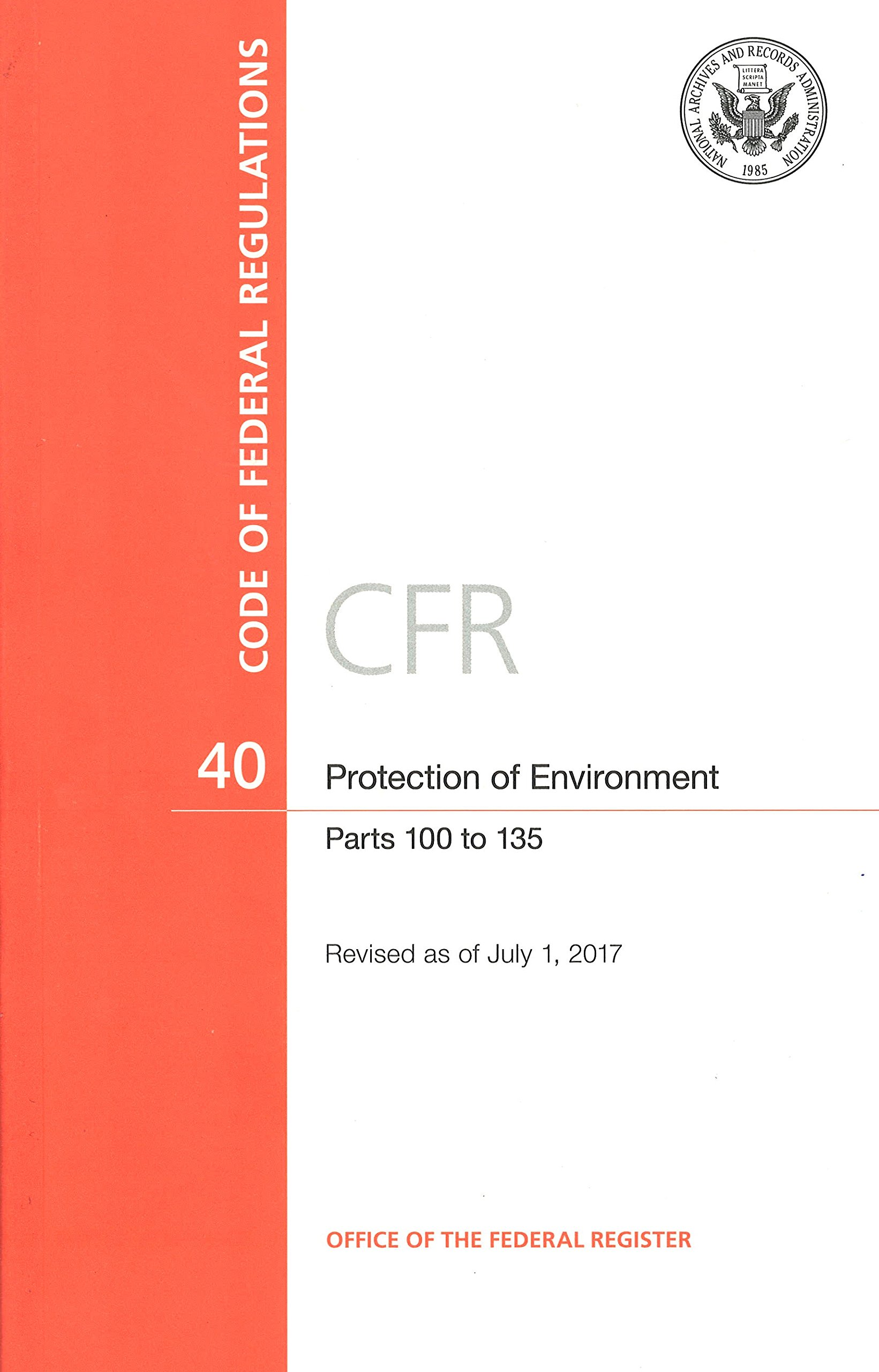 Read Online Code of Federal Regulations, Title 40, Protection of Environment, Pt. 100-135, Revised as of July 1, 2017 pdf epub