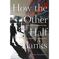 How the Other Half Banks: Exclusion, Exploitation, and the Threat to Democracy (English Edition)