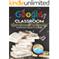 Google Classroom: The Ultimate Guide On How To Become Google Classroom Master in 7 days or less