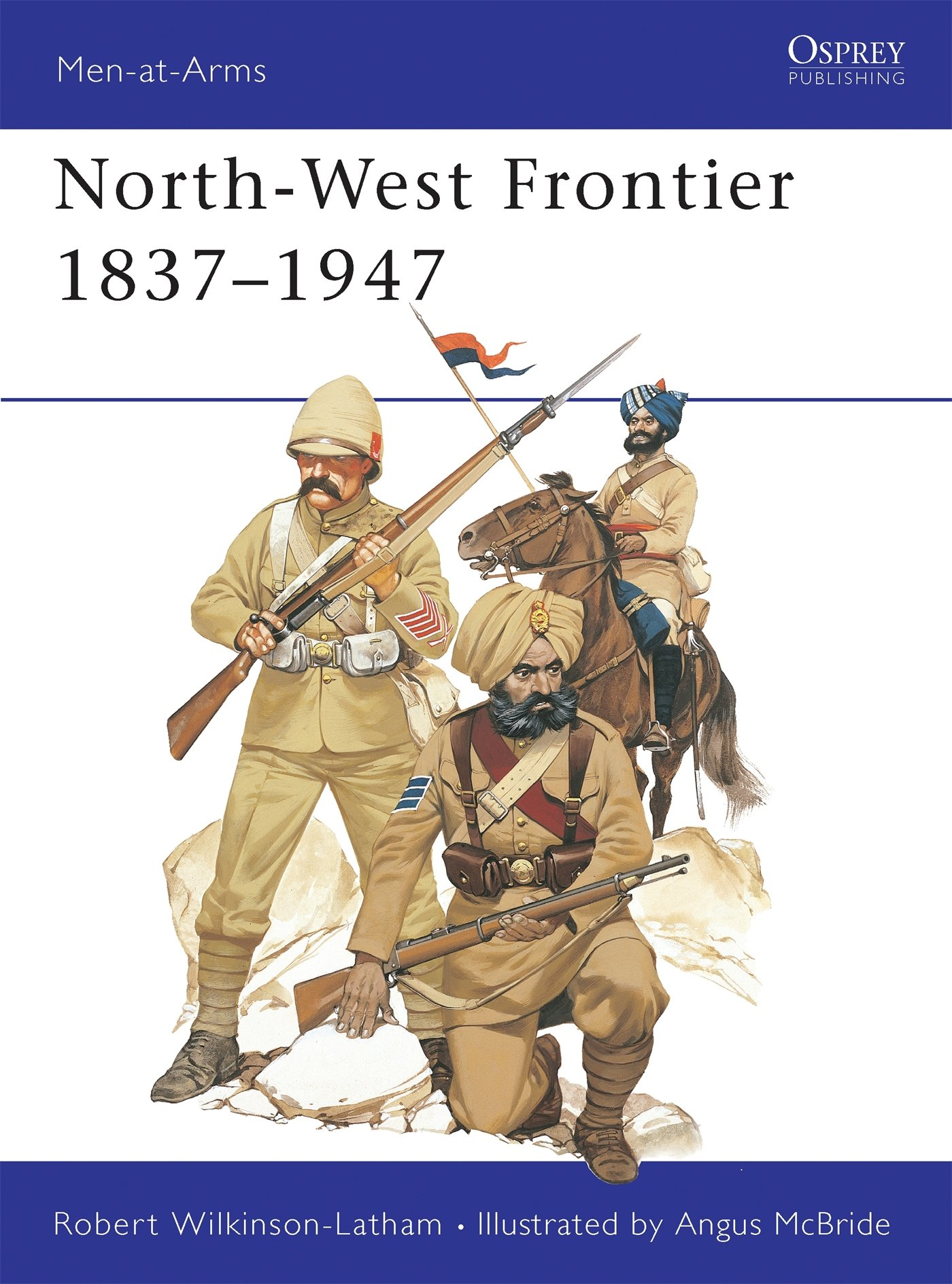 North West Frontier 1837 1947  Men At Arms Band 72