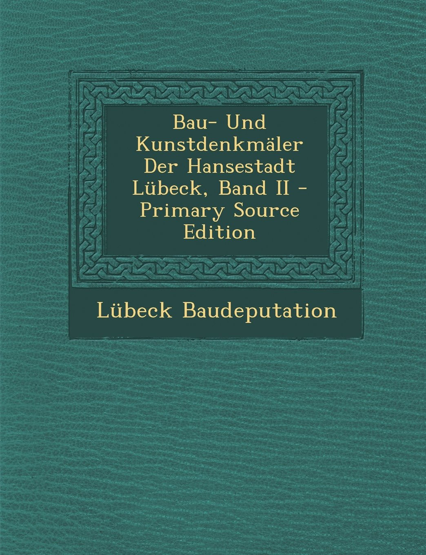 Read Online Bau- Und Kunstdenkmaler Der Hansestadt Lubeck, Band II - Primary Source Edition (German Edition) pdf epub