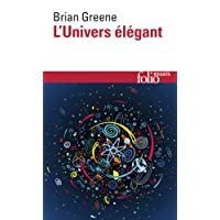 L'Univers élégant: Une révolution scientifique:de l'infiniment grand à l'infiniment petit, l'unification de toutes les théories de la physique