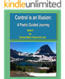 Control is an Illusion II: A Poetic Guided Journey
