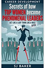 Career Development: Secrets of how Top women become phenomenal leaders Act like a lady think like a boss Kindle Edition