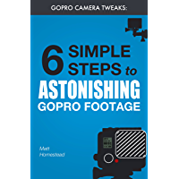 GoPro Camera Tweaks: 6 Simple Steps to Astonishing GoPro Footage