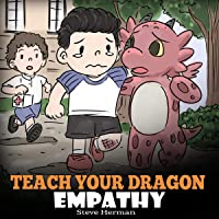 Teach Your Dragon Empathy: Help Your Dragon Understand Empathy: A Cute Children Story to Teach Kids Empathy, Compassion, and Kindness (My Dragon Books, Book 24)